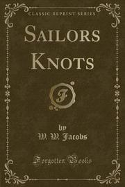 Sailors' Knots (Classic Reprint) by W.W. Jacobs