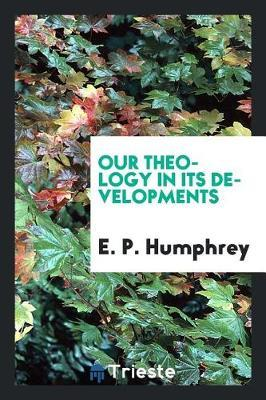 Our Theology in Its Developments by E P Humphrey image