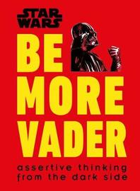 Star Wars Be More Vader by Christian Blauvelt image