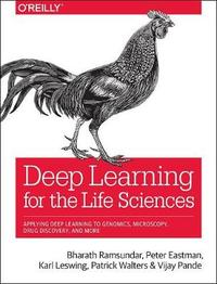 Deep Learning for the Life Sciences by Bharth Ramsundar