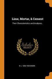 Lime, Mortar, & Cement by W J 1850-1925 Dibdin
