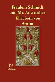Fr Ulein Schmidt and Mr. Anstruther by Elizabeth Von Arnim