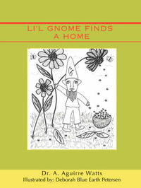Li'l Gnome Finds a Home by Dr. A. Aguirre Watts
