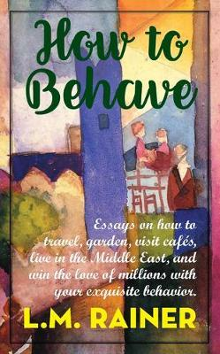 How to Behave by L M Rainer