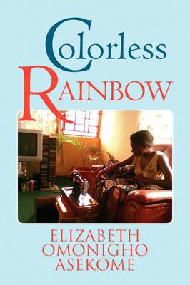 Colorless Rainbow by Elizabeth Omonigho Asekome image