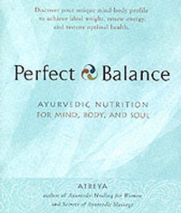 Perfect Balance: Ayurvedic Nutrition for Mind, Body and Soul by Atreya image