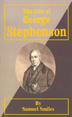 The Life of George Stephenson by Samuel Smiles, Jr