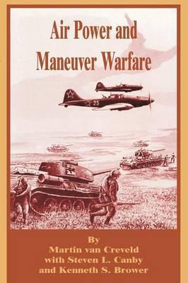 Air Power and Maneuver Warfare by Martin Van Creveld