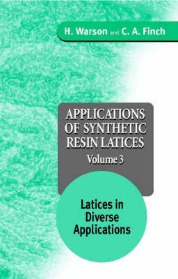 Applications of Synthetic Resin Latices: v. 3 by Henry Warson