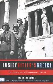 Inside Hitler's Greece by Mark Mazower