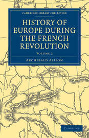 History of Europe during the French Revolution 10 Volume Paperback Set History of Europe during the French Revolution: Volume 7 by Archibald Alison