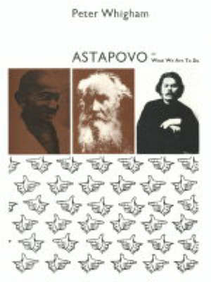 Astapovo or What We are to Do by Peter Whigham