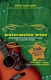 Watermelon Wine by Frye Gaillard
