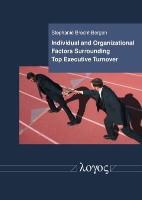 Individual and Organizational Factors Surrounding Top Executive Turnover by Stephanie Brecht-Bergen