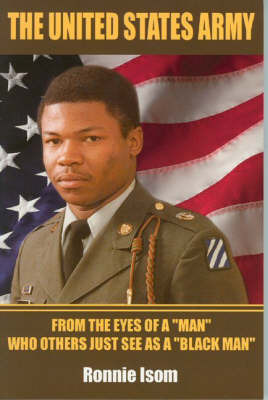 United States Army: From the Eyes of a 'Man' Who Others Just See as a 'Black Man' by Ronnie Isom image