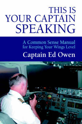 This Is Your Captain Speaking by Captain Ed Owen