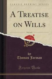 A Treatise on Wills, Vol. 1 of 2 (Classic Reprint) by Thomas Jarman