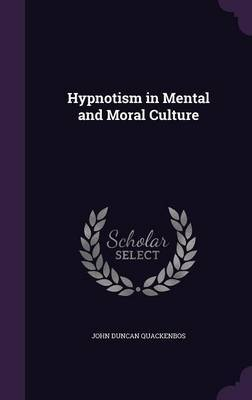 Hypnotism in Mental and Moral Culture by John Duncan Quackenbos image