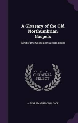 A Glossary of the Old Northumbrian Gospels by Albert Stanburrough Cook image