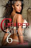 Cheaper to Keep Her Part 6 by Kiki Swinson