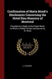 Confirmation of Maria Monk's Disclosures Concerning the Hotel Dieu Nunnery of Montreal by J J Slocum