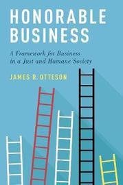 Honorable Business by James R Otteson