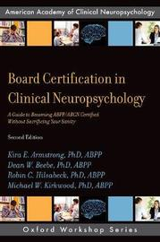 Board Certification in Clinical Neuropsychology by Kira E. Armstrong, PhD, ABPP