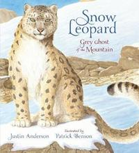 Snow Leopard: Grey Ghost of the Mountain by Justin Anderson image