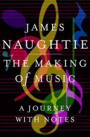 The Making of Music: A Journey with Notes by James Naughtie image