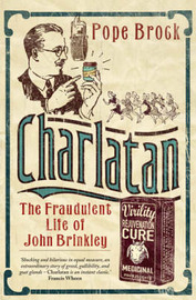 Charlatan: The Fraudulent Life of John Brinkley by Pope Brock image