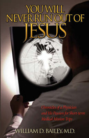 You Will Never Run Out of Jesus by William D. Bailey image