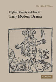 English Ethnicity and Race in Early Modern Drama by Mary Floyd-Wilson image