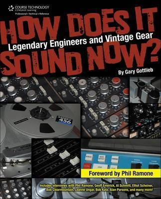 How Does It Sound Now?: Legendary Engineers and Vintage Gear by Gary Gottlieb