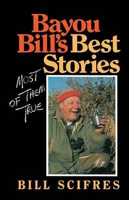 Bayou Bill's Best Stories by Billy Scifres
