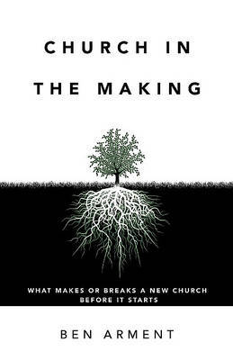 Church in the Making by Ben Arment