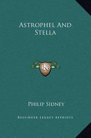 Astrophel and Stella by Sir Philip Sidney, Sir
