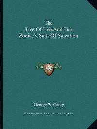 The Tree of Life and the Zodiac's Salts of Salvation by George W Carey