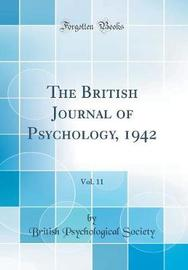 The British Journal of Psychology, 1942, Vol. 11 (Classic Reprint) by British Psychological Society image