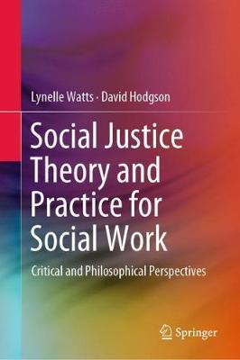 Social Justice Theory and Practice for Social Work by Lynelle Watts