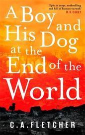 A Boy and his Dog at the End of the World by C. A. Fletcher image