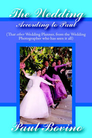 The Wedding According to Paul: That Other Wedding Planner from the Wedding Photographer Who Has Seen It All by Paul Bovino image