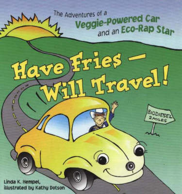 Have Fries, Will Travel!: The Adventures of a Veggie-Powered Car and an Eco-Rap Star by Linda K. Hempel image