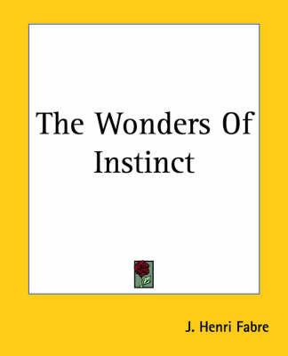 The Wonders Of Instinct by Jean Henri Fabre