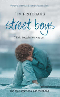 Street Boys: 7 Kids. 1 Estate. No Way Out. The True Story of a Lost Childhood by Tim Pritchard