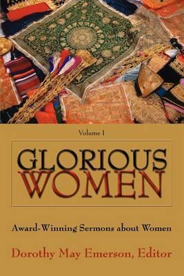 Glorious Women: Award-Winning Sermons about Women by Dorothy May Emerson
