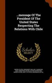 ...Message of the President of the United States Respecting the Relations with Chile image