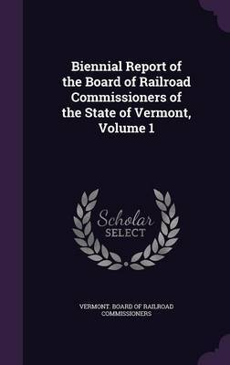 Biennial Report of the Board of Railroad Commissioners of the State of Vermont, Volume 1