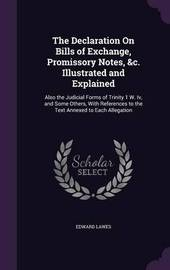The Declaration on Bills of Exchange, Promissory Notes, &C. Illustrated and Explained by Edward Lawes image