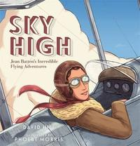 Sky High: Jean Batten's Incredible Flying Adventures by David Hill