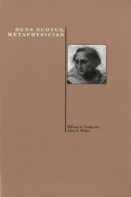 Duns Scotus, Metaphysician by William A. Frank